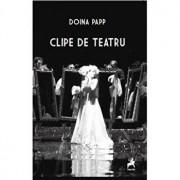 Clipe de teatru/Doina Papp