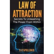 Law of Attraction: Secrets to Unleashing the Power from Within, Hardcover