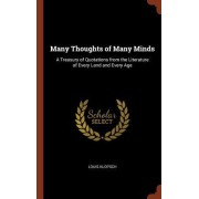 Many Thoughts of Many Minds: A Treasury of Quotations from the Literature of Every Land and Every Age
