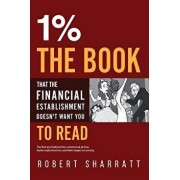 1%. the Book That the Financial Establishment Doesn't Want You to Read.: The First Ever Behind-The-Curtain Look at How Banks Really Function, and Thei, Paperback/Robert Sharratt