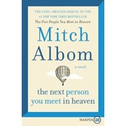 The Next Person You Meet in Heaven: The Sequel to the Five People You Meet in Heaven, Paperback/Mitch Albom