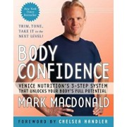 Body Confidence: Venice Nutrition's 3-Step System That Unlocks Your Body's Full Potential, Paperback/Mark MacDonald