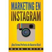Marketing en Instagram: Una Forma Perfecta de Hacerse Rico! (Libro en Espaol/Instagram Marketing Book Spanish Version), Paperback/Mark Smith