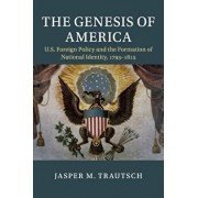 Genesis of America. US Foreign Policy and the Formation of National Identity, 1793-1815, Paperback/Jasper M. Trautsch