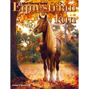 Adult Coloring Books Equestrian Fun: Life Escapes Coloring Books 48 coloring pages of gorgeous horses for equestrians, colts, fillies, foals, geldings, Paperback/Kimberly Hawthorne