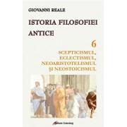 Istoria filosofiei antice - vol. 6: Scepticismul, eclectismul, neoaristotelismul si neostoicismul/Giovanni Reale