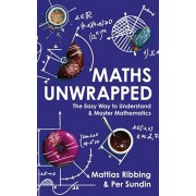 Maths Unwrapped. The easy way to understand and master mathematics, Paperback/Per Sundin