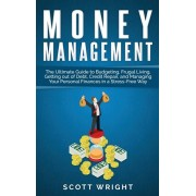 Money Management: The Ultimate Guide to Budgeting, Frugal Living, Getting out of Debt, Credit Repair, and Managing Your Personal Finance, Hardcover/Scott Wright