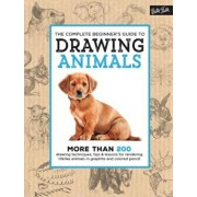 The Complete Beginner's Guide to Drawing Animals: More Than 200 Drawing Techniques, Tips & Lessons for Rendering Lifelike Animals in Graphite and Colo, Hardcover/Walter Foster Creative Team