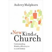 A New Kind of Church: Understanding Models of Ministry for the 21st Century, Paperback/Aubrey Malphurs