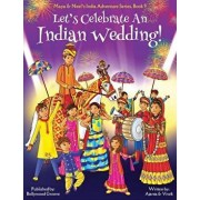 Let's Celebrate an Indian Wedding! (Maya & Neel's India Adventure Series, Book 9) (Multicultural, Non-Religious, Culture, Dance, Baraat, Groom, Bride,, Paperback/Ajanta Chakraborty