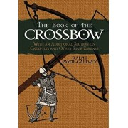 The Book of the Crossbow: With an Additional Section on Catapults and Other Siege Engines, Paperback/Ralph Payne-Gallwey