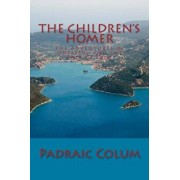 The Children's Homer: The Adventures of Odysseus and the Tale of Troy, Paperback/Padraic Colum