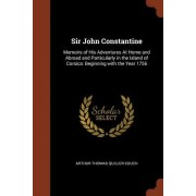 Sir John Constantine: Memoirs of His Adventures at Home and Abroad and Particularly in the Island of Corsica: Beginning with the Year 1756