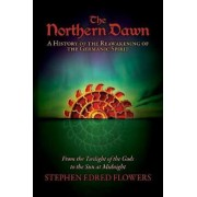 The Northern Dawn: A History of the Reawakening of the Germanic Spirit: From the Twilight of the Gods to the Sun at Midnight, Paperback