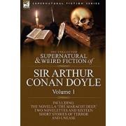 The Collected Supernatural and Weird Fiction of Sir Arthur Conan Doyle: 1-Including the Novella 'The Maracot Deep, ' Two Novelettes and Sixteen Short, Hardcover/Arthur Conan Doyle
