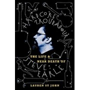 Hardcore Troubadour: The Life and Near Death of Steve Earle, Paperback/Lauren St John