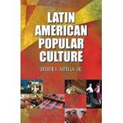 Latin American Popular Culture, Paperback/Arthur A. Natella