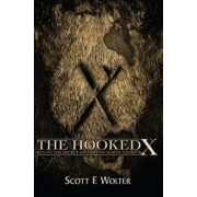 The Hooked X: Key to the Secret History of North America, Paperback/Scott F. Wolter