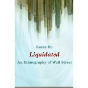 Liquidated An Ethnography of Wall Street