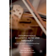 International Relations, Music and Diplomacy: Sounds and Voices on the International Stage