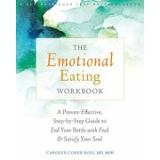 The Emotional Eating Workbook: A Proven-Effective, Step-By-Step Guide to End Your Battle with Food and Satisfy Your Soul, Paperback/Carolyn Coker Ross