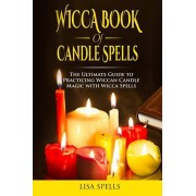 Wicca book of candle spells: The ultimate guide to practicing wiccan candle magic with wicca spells, Paperback/Lisa Spells