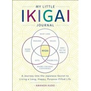 My Little Ikigai Journal: A Journey Into the Japanese Secret to Living a Long, Happy, Purpose-Filled Life, Paperback/Amanda Kudo