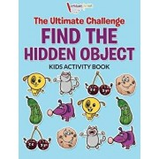 The Ultimate Challenge Find the Hidden Object Kids Activity Book, Paperback/Activibooks For Kids