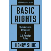 Basic Rights: Subsistence, Affluence, and U.S. Foreign Policy: 40th Anniversary Edition, Paperback/Henry Shue