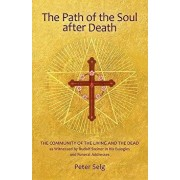 The Path of the Soul After Death: The Community of the Living and the Dead as Witnessed by Rudolf Steiner in His Eulogies and Funeral Addresses, Paperback/Peter Selg