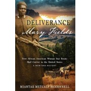 Deliverance Mary Fields, First African American Woman Star Route Mail Carrier in the United States: A Montana History, Paperback/Miantae Metcalf McConnell