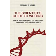 The Scientist's Guide to Writing: How to Write More Easily and Effectively Throughout Your Scientific Career, Paperback/Stephen B. Heard