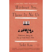 Without You, There Is No Us: Undercover Among the Sons of North Korea's Elite, Paperback