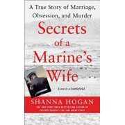 Secrets of a Marine's Wife: A True Story of Marriage, Obsession, and Murder, Paperback/Shanna Hogan