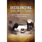 Decolonizing African Religion: A Short History of African Religions in Western Scholarship, Paperback/Okot P'Bitek