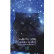 La umbra de stele sau jurnal pisicesc - Marinela Opris