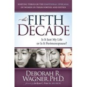 The Fifth Decade: Is It Just My Life or Is It Perimenopause, Paperback/Deborah R. Wagner