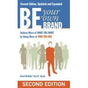Be Your Own Brand: Achieve More of What You Want by Being More of Who You Are, Paperback