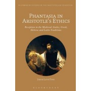 Phantasia in Aristotle's Ethics: Reception in the Medieval Arabic, Greek, Hebrew and Latin Traditions