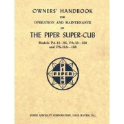 Owner's Handbook for Operation and Maintenance of The Piper Super-Cub (Models PA-18-95, PA-18-150 and PA-18A-150), Paperback/Piper Aircraft Corporation