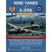 Nine Yanks and a Jerk: The Incredible Saga of One of the Most Legendary Planes in the U.S. 8th Air Force Flown by Major James M. Stewart and, Paperback/Scott E. Culver