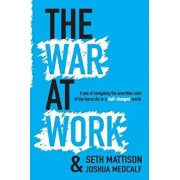 The War at Work: A Tale of Navigating the Unwritten Rules of the Hierarchy in a Half Changed World., Paperback/Seth Mattison