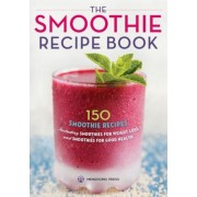 Smoothie Recipe Book: 150 Smoothie Recipes Including Smoothies for Weight Loss and Smoothies for Optimum Health, Paperback