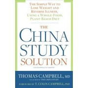 The China Study Solution: The Simple Way to Lose Weight and Reverse Illness, Using a Whole-Food, Plant-Based Diet, Paperback/Thomas Campbell