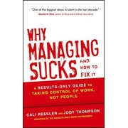Why Managing Sucks and How to Fix It: A Results-Only Guide to Taking Control of Work, Not People, Hardcover