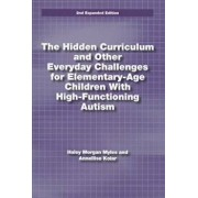 The Hidden Curriculum and Other Everyday Challenges for Elementary-Age Children with High-Functioning Autism, Paperback/Hayley Morgan Myles