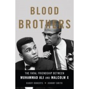 Blood Brothers: The Fatal Friendship Between Muhammad Ali and Malcolm X, Hardcover