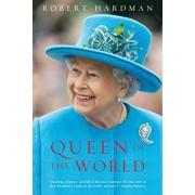 Queen of the World: Elizabeth II: Sovereign and Stateswoman, Paperback/Robert Hardman