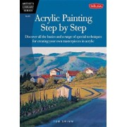 Acrylic Painting Step by Step: Discover All the Basics and a Range of Special Techniques for Creating Your Own Masterpieces in Acrylic, Paperback/Tom Swimm